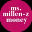 Ms. Millen-Z Money