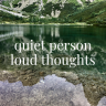 Quiet Person Loud Thoughts