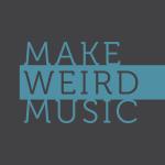 Make Weird Music