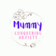 Mummy Conquering Anxiety