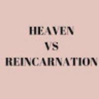 Heaven vs Reincarnation
