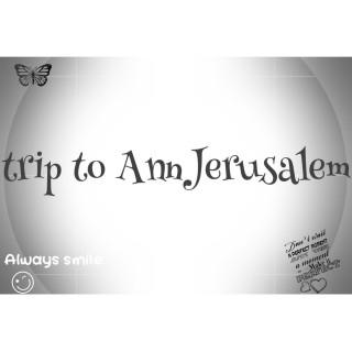Trip to AnnJERUSALEM