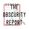 The Obscurity Report