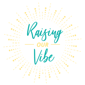 Raising Our Vibe