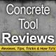 Concrete Tool Reviews