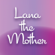 Lana The Mother