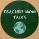 Teacher Mom Talks