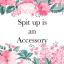 SpitUpIsAnAccessory