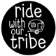 Ride with our tribe
