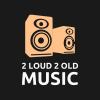 2loud2oldmusic